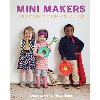 Mini Makers: Crafty Makes to Create with Your Kids image number 1