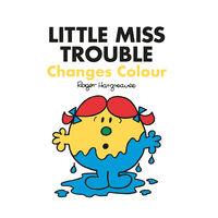 Little Miss Trouble Changes Colour