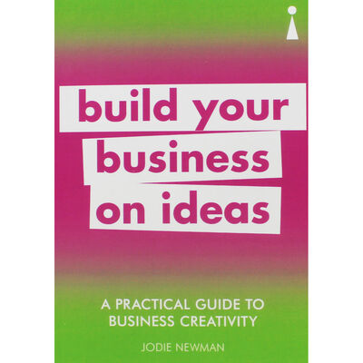 Build Your Business On Ideas: A Practical Guide to Business Creativity image number 1