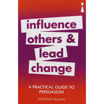 Influence Others & Lead Change: A Practical Guide to Persuasion image number 1