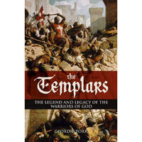 The Templars: The Legend and Legacy of the Warriors of God