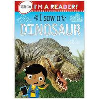 I'm A Reader: I Saw A Dinosaur