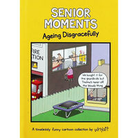 Senior Moments: Ageing Disgracefully