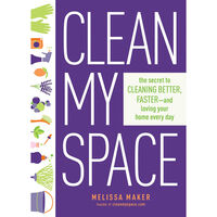 Clean My Space: The Secret to Cleaning Better, Faster, and Loving Your Home