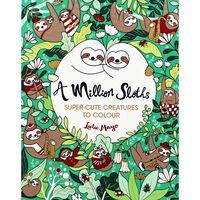 A Million Sloths: Super-Cute Creatures to Colour