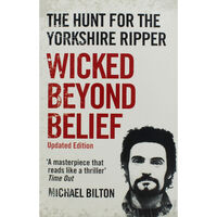 The Hunt for the Yorkshire Ripper: Wicked Beyond Belief