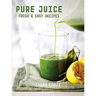 Pure Juice: Fresh & Easy Recipes image number 1