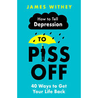 How To Tell Depression to P*ss Off