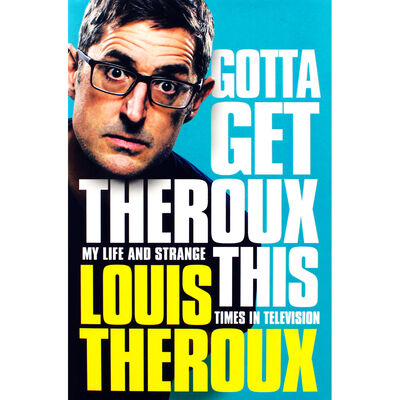 Gotta Get Theroux This: My Life And Strange Times In Television image number 1