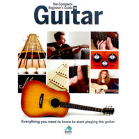 The Complete Beginner's Guide To Guitar