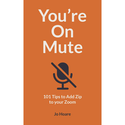 You're On Mute: 101 Tips to Add Zip to your Zoom image number 1