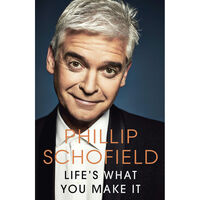 Phillip Schofield: Life's What You Make It