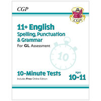 11+ GL 10-Minute Tests English Spelling, Punctuation & Grammar: Ages 10-11