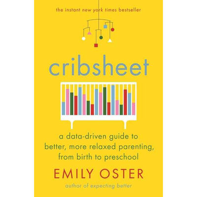 Cribsheet: A Data-Driven Guide to Better, More Relaxed Parenting, from Birth to Preschool image number 1