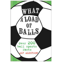 What A Load Of Balls: Over 200 Ball Sports Facts