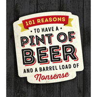 101 Reasons to Have a Pint of Beer and a Barrel Load of Nonsense