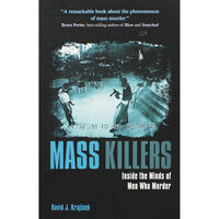 Mass Killers: Inside the Minds of Men Who Murder