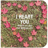 I Heart You: Words of Love for Modern Life
