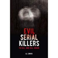 Evil Serial Killers: To Kill and Kill Again