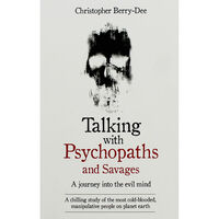 Talking with Psychopaths and Savages - a Journey into the Evil Mind