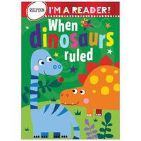 I'm A Reader: When Dinosaurs Ruled
