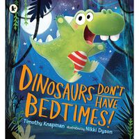 Dinosaurs Dont Have Bedtimes