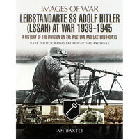 SS Leibstandarte Adolf Hitler (LSSAH) at War 1935-1945