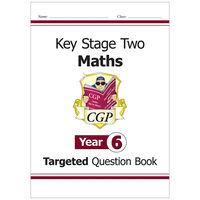 KS2 Maths Targeted Question Book: Year 6