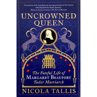 Uncrowned Queen: The Fateful Life of Margaret Beaufort