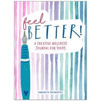 Feel Better: A Creative Wellness Journal For Teens
