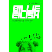 Billy Eilish: The Unofficial Biography