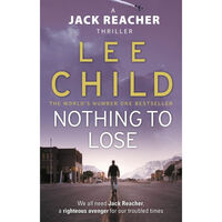 Nothing To Lose: Jack Reacher Book 12