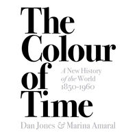 Colour of Time: A New History of the World, 1850-1960