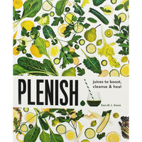 Plenish: Juices to Boost Cleanse and Heal
