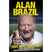 Alan Brazil: Only Here For A Visit