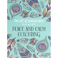 The Art Of Mindfulness: Peace and Calm Colouring