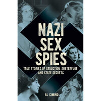 Nazi Sex Spies: True Stories of Seduction, Subterfuge and State Secrets