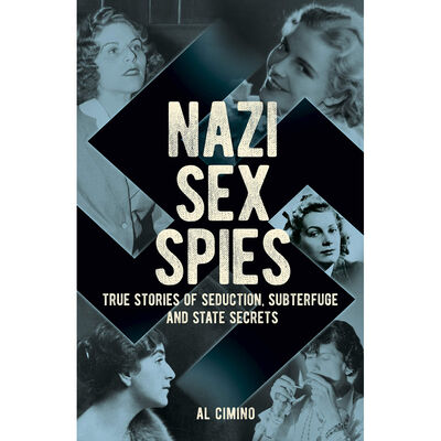 Nazi Sex Spies: True Stories of Seduction, Subterfuge and State Secrets image number 1
