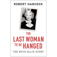 The Last Woman to be Hanged: The Ruth Ellis Story