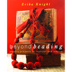 Beyond Beading: Jewelry Projects to Instruct and Inspire image number 1