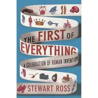 The First of Everything: A Celebration of Human Invention