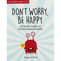 Don't Worry, Be Happy: A Child's Guide to Overcoming Anxiety