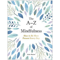 The A-Z of Mindfulness: How to Be More Present Every Day