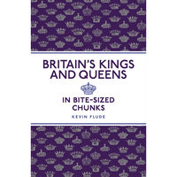 Britain's Kings and Queens in Bite-Sized Chunks