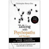 Talking with Psychopaths and Savages: Spree Killers and Mass Murderers