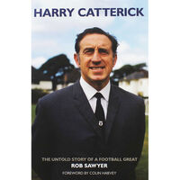 Harry Catterick: The Untold Story of a Football Great