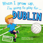 When I Grow Up Im Going To Play For Dublin image number 1
