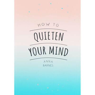 how to quieten your mind